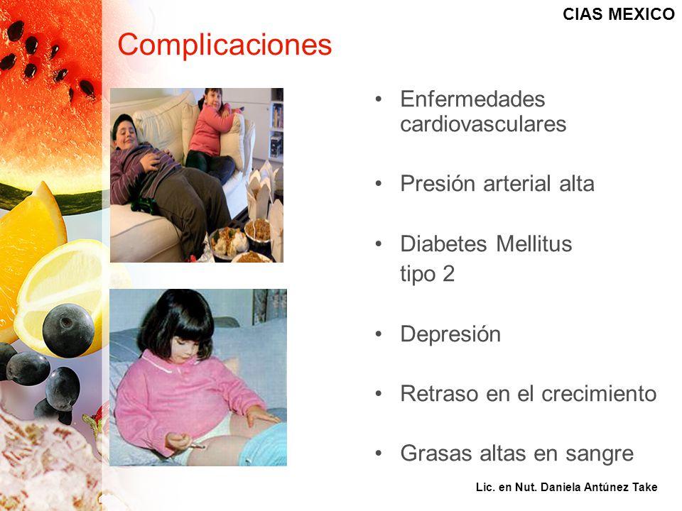 Complicaciones Enfermedades cardiovasculares Presión arterial alta Diabetes Mellitus tipo 2 Depresión Retraso en el crecimiento Grasas altas en sangre CIAS MEXICO Lic.