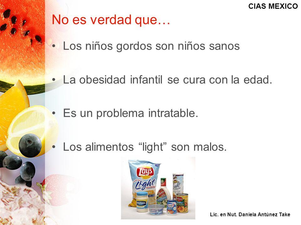 No es verdad que… Los niños gordos son niños sanos La obesidad infantil se cura con la edad. Es un problema intratable. Los alimentos light son malos.