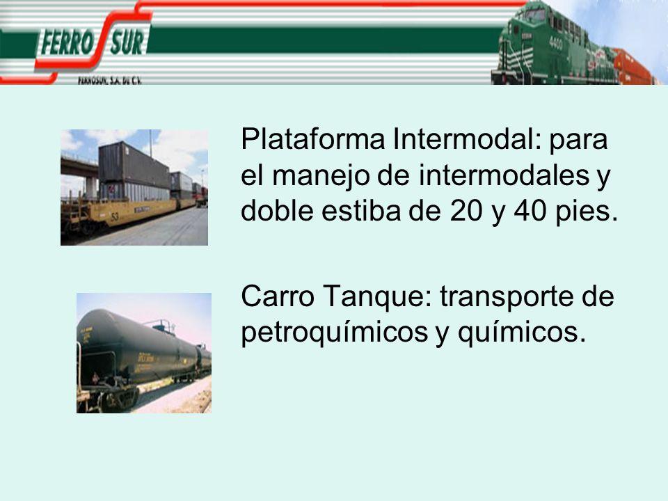 Plataforma Intermodal: para el manejo de intermodales y doble estiba de 20 y 40 pies. Carro Tanque: transporte de petroquímicos y químicos.