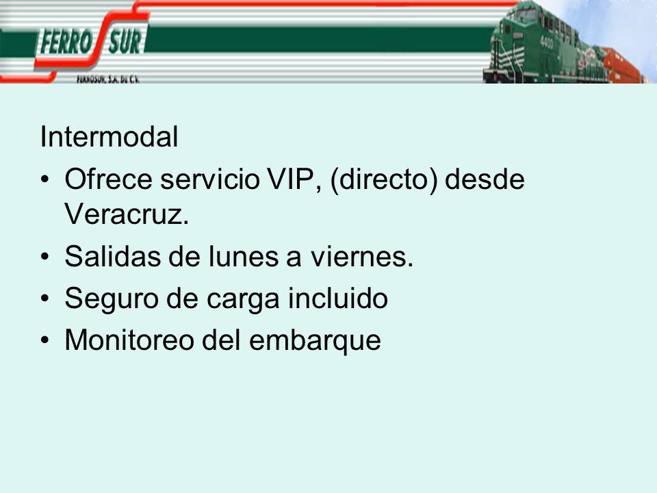 Intermodal Ofrece servicio VIP, (directo) desde Veracruz. Salidas de lunes a viernes. Seguro de carga incluido Monitoreo del embarque