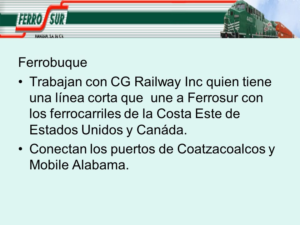 Ferrobuque Trabajan con CG Railway Inc quien tiene una línea corta que une a Ferrosur con los ferrocarriles de la Costa Este de Estados Unidos y Canád