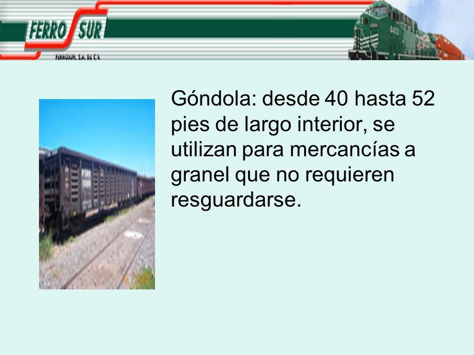 Góndola: desde 40 hasta 52 pies de largo interior, se utilizan para mercancías a granel que no requieren resguardarse.