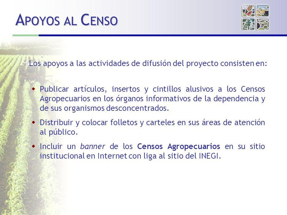 A POYOS AL C ENSO Publicar artículos, insertos y cintillos alusivos a los Censos Agropecuarios en los órganos informativos de la dependencia y de sus organismos desconcentrados.