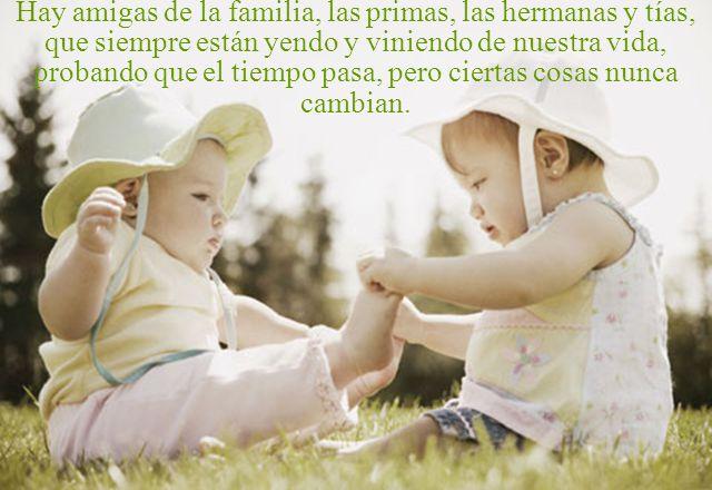 Hay amigas de la familia, las primas, las hermanas y tías, que siempre están yendo y viniendo de nuestra vida, probando que el tiempo pasa, pero ciertas cosas nunca cambian.
