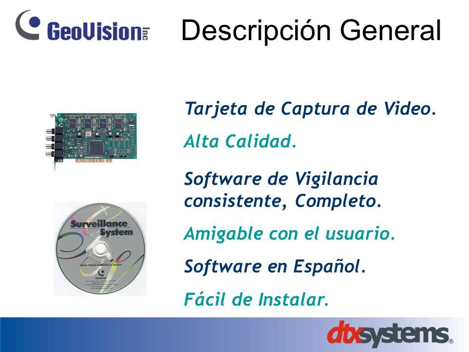 Descripción General Tarjeta de Captura de Video. Alta Calidad. Software de Vigilancia consistente, Completo. Amigable con el usuario. Software en Espa