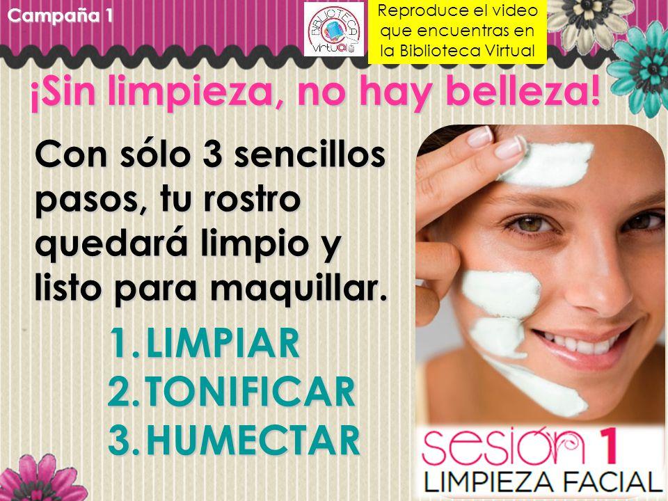 Con sólo 3 sencillos pasos, tu rostro quedará limpio y listo para maquillar. ¡Sin limpieza, no hay belleza! 1.LIMPIAR 2.TONIFICAR 3.HUMECTAR Campaña 1