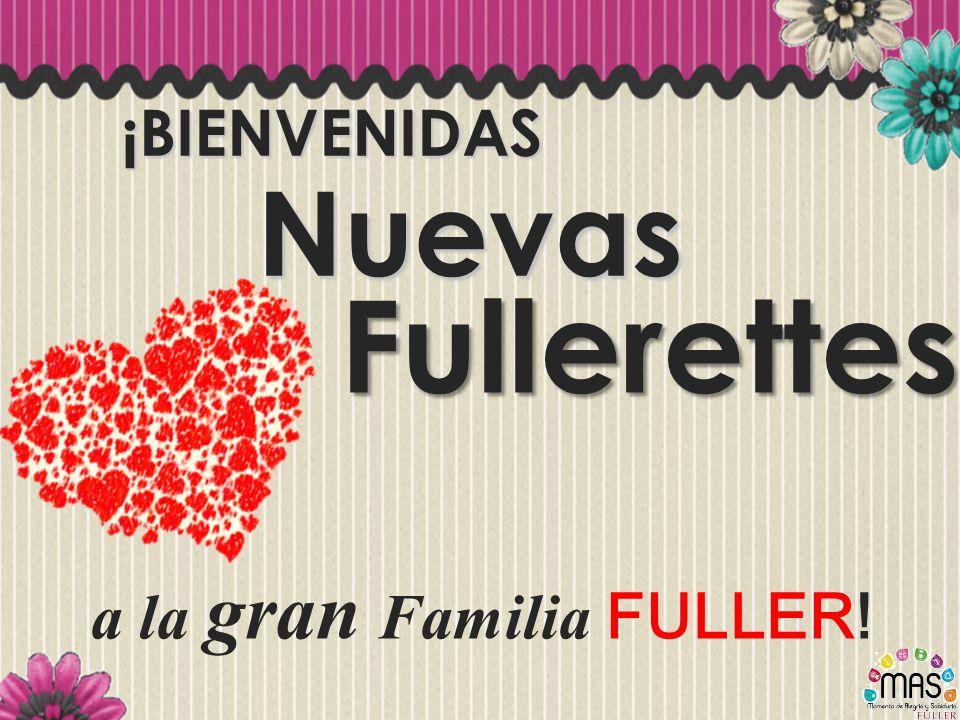 NuevasFullerettes ¡BIENVENIDAS a la gran Familia FULLER!