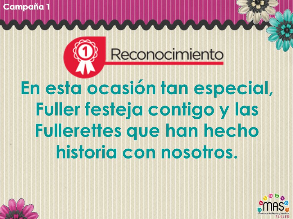 En esta ocasión tan especial, Fuller festeja contigo y las Fullerettes que han hecho historia con nosotros. Campaña 1