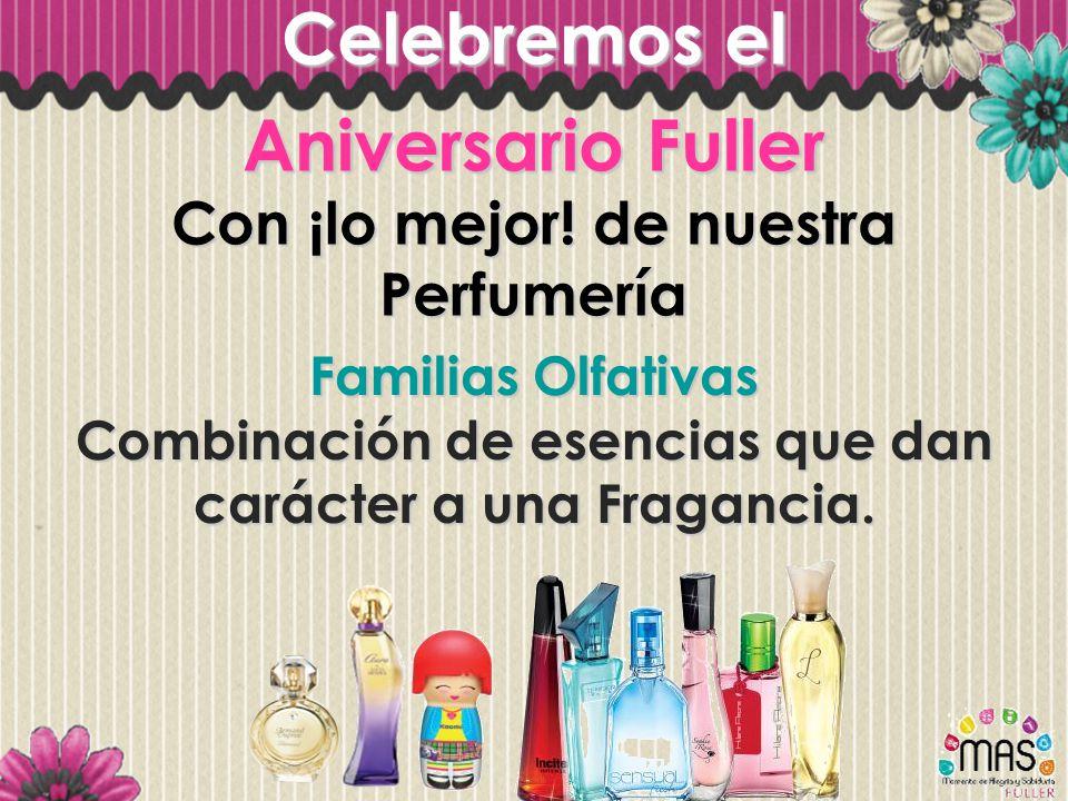 Celebremos el Aniversario Fuller Con ¡lo mejor! de nuestra Perfumería Familias Olfativas Combinación de esencias que dan carácter a una Fragancia.
