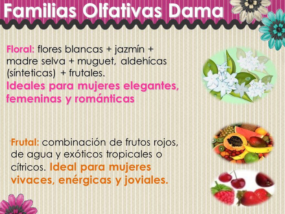 Familias Olfativas Dama Floral: flores blancas + jazmín + madre selva + muguet, aldehícas (sínteticas) + frutales. Ideales para mujeres elegantes, fem