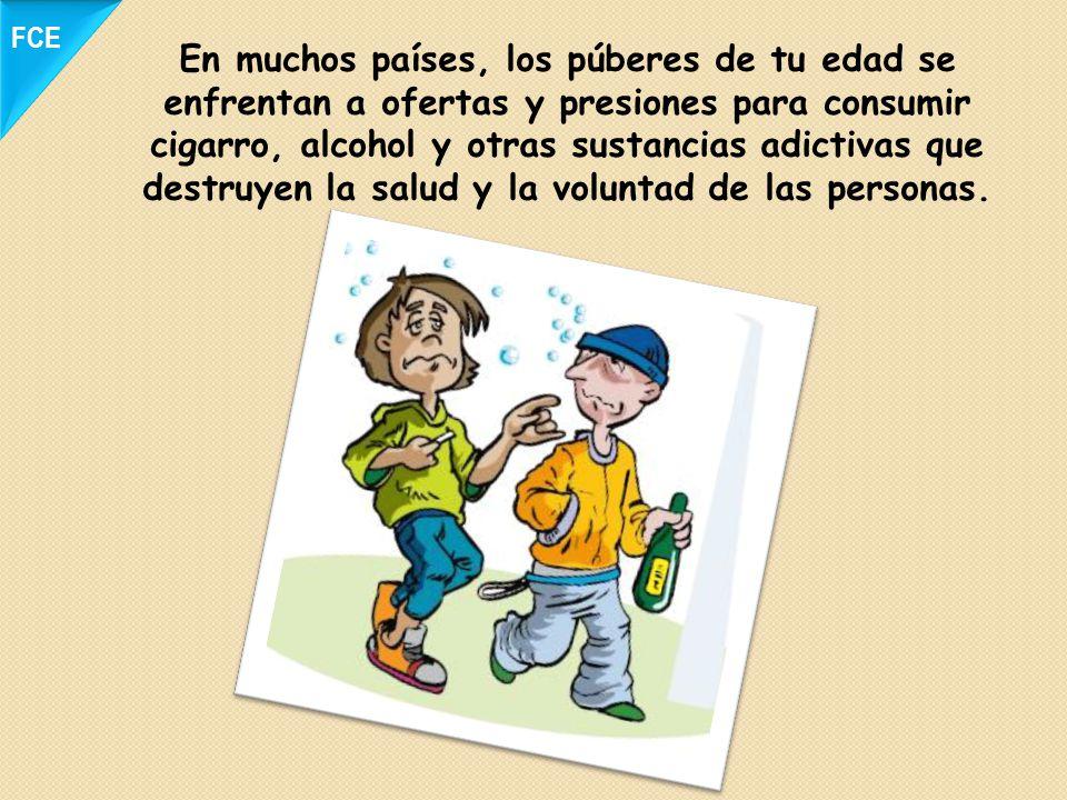 En muchos países, los púberes de tu edad se enfrentan a ofertas y presiones para consumir cigarro, alcohol y otras sustancias adictivas que destruyen