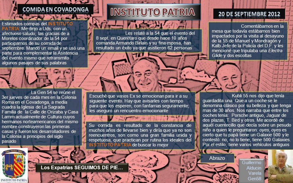 Dedicado a todos los Exalumnos del INSTITUTO PATRIA Guillermo Alducin Varela Gen 58 FOTOHISTORIA 20 de septiembre de 2012 COMIDA MENSUAL Gen54 Covadon