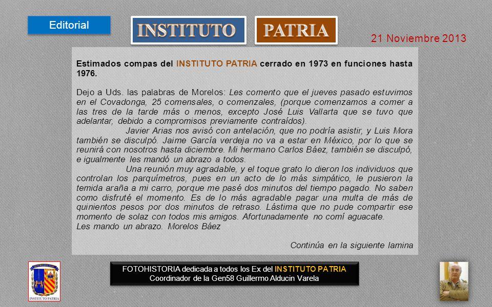 21 Noviembre 2013 FOTOHISTORIA COMIDA MENSUAL COVADONGA COMIDA MENSUAL COVADONGA GEN 54 Guillermo Alducin Varela Coordinador Gen 58 Manolo García Moreno - Morelos Báez Dedicado a todos los Exalumnos del INSTITUTO PATRIA