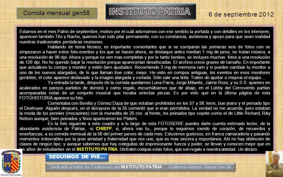 Ernesto Tito Mariscal y Nacho GomezDaza Dedicado a todos los Exalumnos del INSTITUTO PATRIA Guillermo Alducin Varela Gen 58 FOTOHISTORIA 6 de septiembre de 2012 COMIDA MENSUAL GEN58