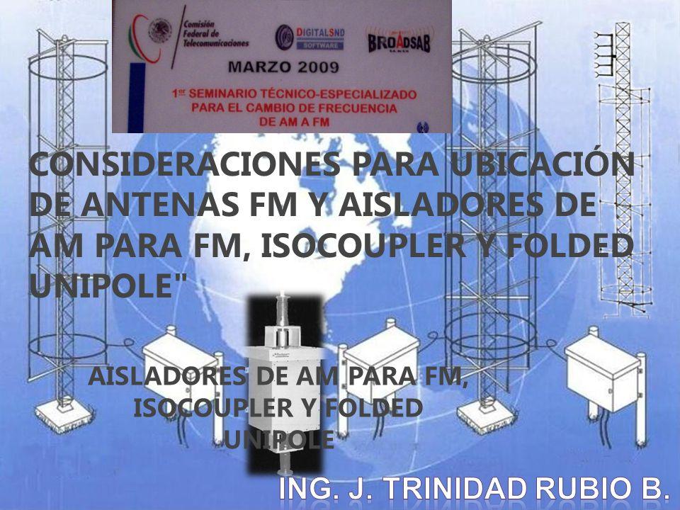 CONSIDERACIONES PARA UBICACI Ó N DE ANTENAS FM Y AISLADORES DE AM PARA FM, ISOCOUPLER Y FOLDED UNIPOLE