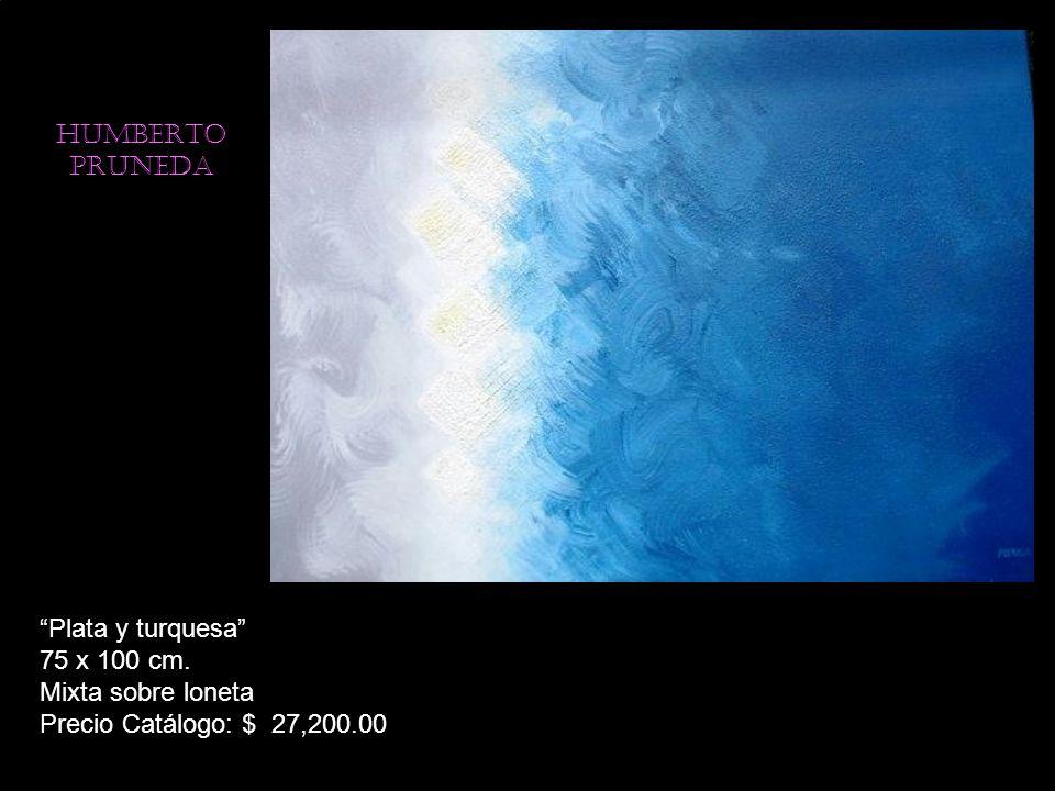 HUMBERTO PRUNEDA Plata y turquesa 75 x 100 cm. Mixta sobre loneta Precio Catálogo: $ 27,200.00