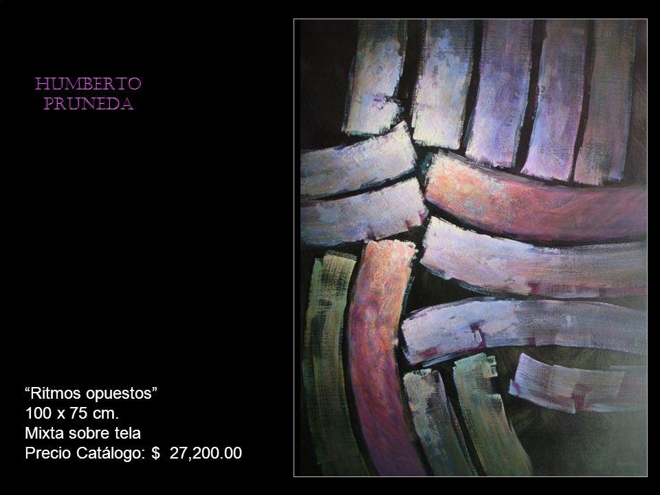 HUMBERTO PRUNEDA Ritmos opuestos 100 x 75 cm. Mixta sobre tela Precio Catálogo: $ 27,200.00