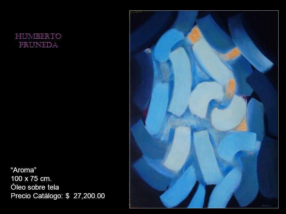 HUMBERTO PRUNEDA Aroma 100 x 75 cm. Óleo sobre tela Precio Catálogo: $ 27,200.00