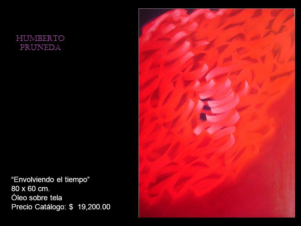 HUMBERTO PRUNEDA Envolviendo el tiempo 80 x 60 cm. Óleo sobre tela Precio Catálogo: $ 19,200.00