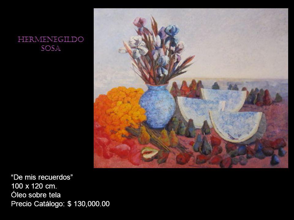 Hermenegildo sosa De mis recuerdos 100 x 120 cm. Óleo sobre tela Precio Catálogo: $ 130,000.00