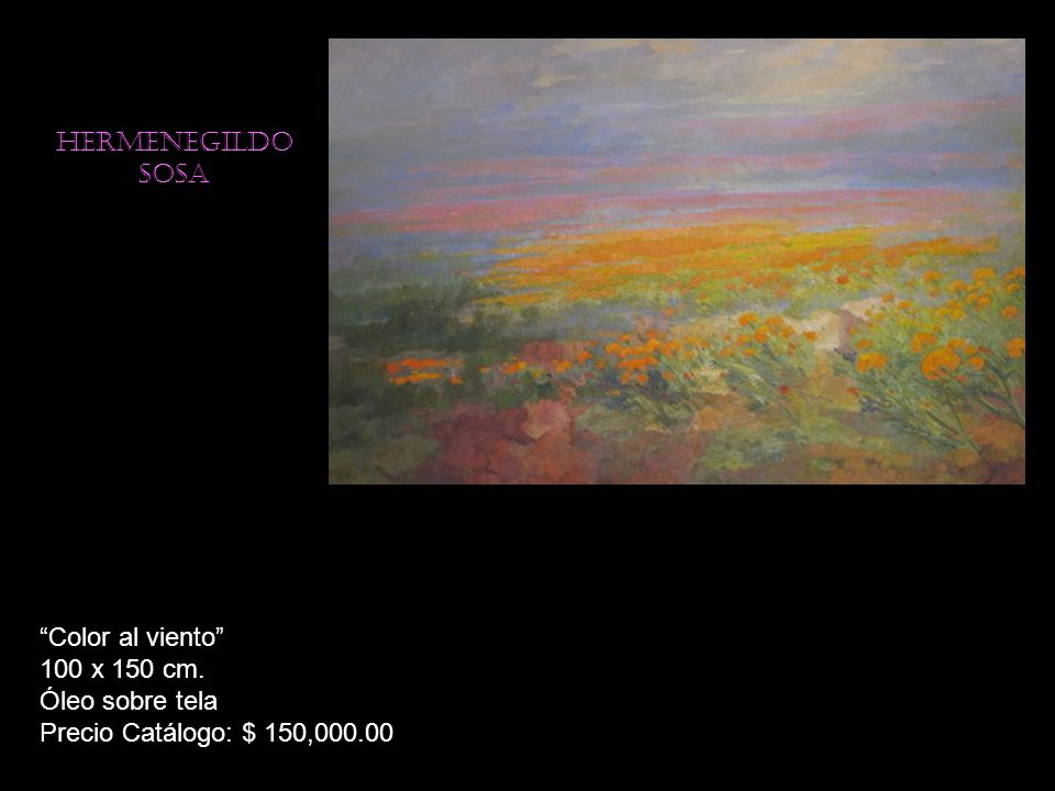 Hermenegildo sosa Color al viento 100 x 150 cm. Óleo sobre tela Precio Catálogo: $ 150,000.00