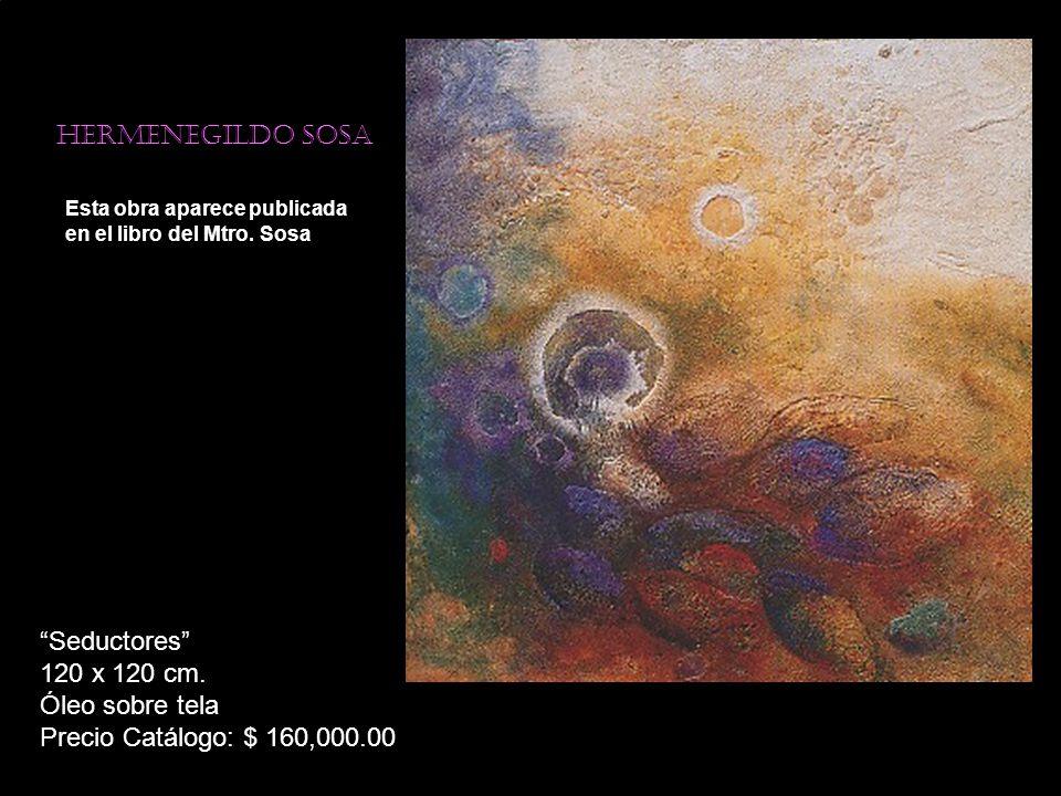 Hermenegildo sosa Esta obra aparece publicada en el libro del Mtro. Sosa Seductores 120 x 120 cm. Óleo sobre tela Precio Catálogo: $ 160,000.00