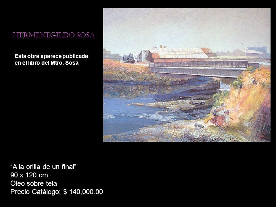 Hermenegildo sosa Esta obra aparece publicada en el libro del Mtro. Sosa A la orilla de un final 90 x 120 cm. Óleo sobre tela Precio Catálogo: $ 140,0