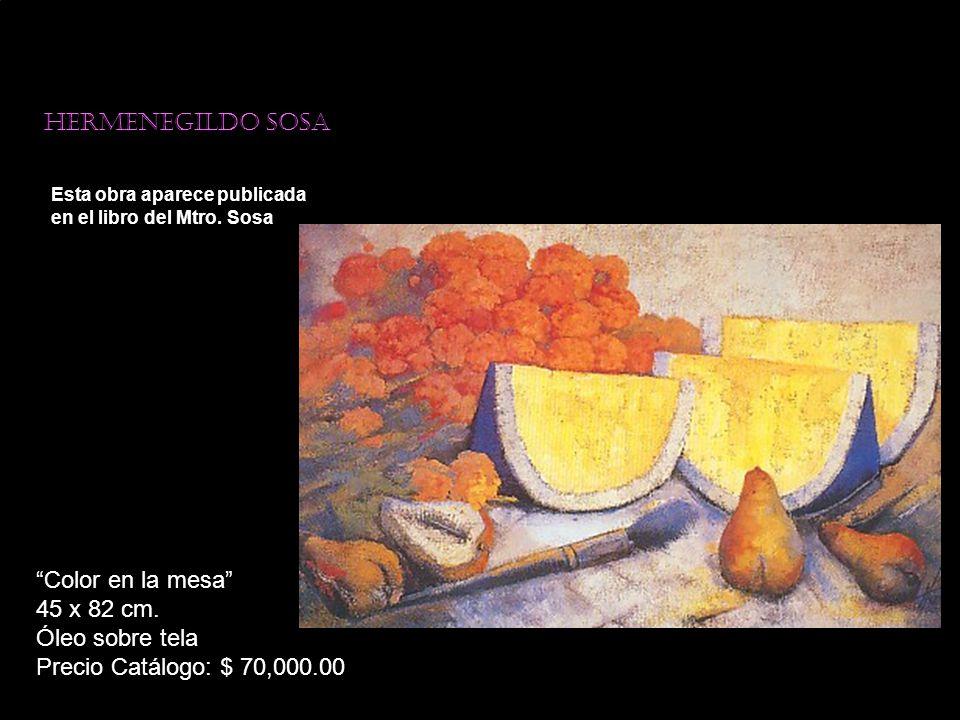 Hermenegildo sosa Esta obra aparece publicada en el libro del Mtro. Sosa Color en la mesa 45 x 82 cm. Óleo sobre tela Precio Catálogo: $ 70,000.00