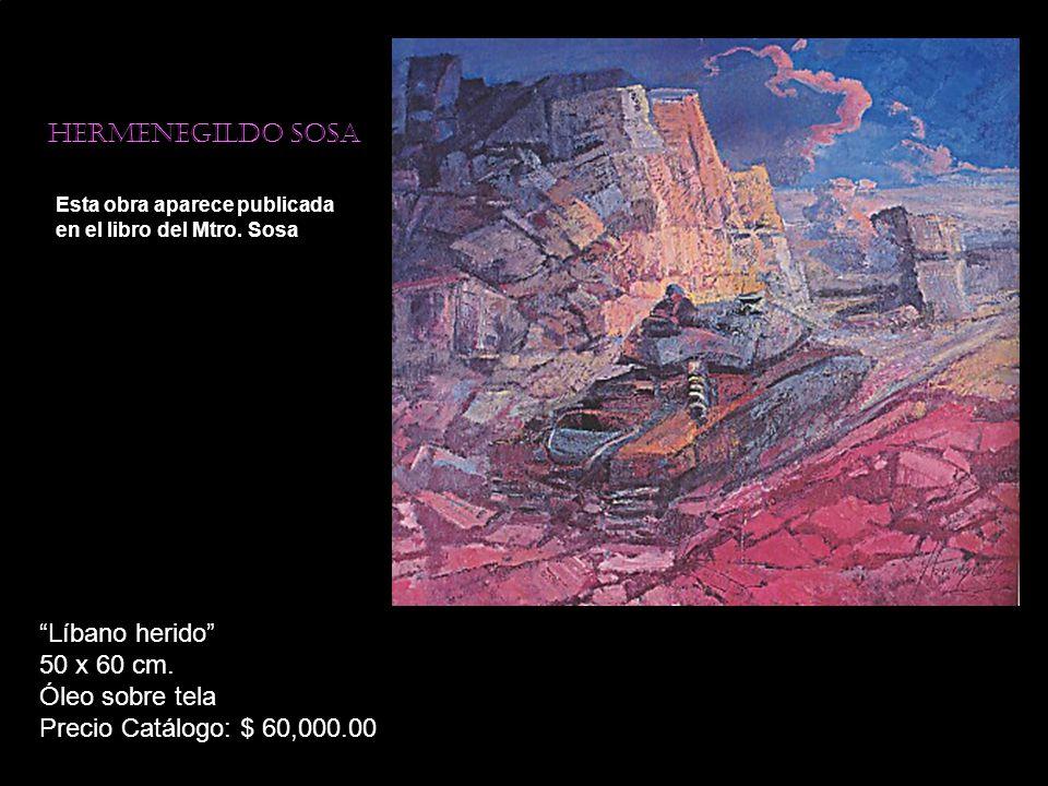 Hermenegildo sosa Esta obra aparece publicada en el libro del Mtro. Sosa Líbano herido 50 x 60 cm. Óleo sobre tela Precio Catálogo: $ 60,000.00