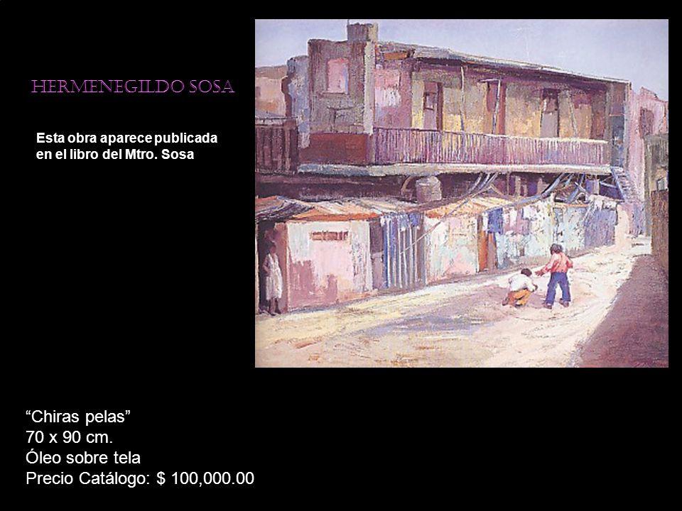 Hermenegildo sosa Esta obra aparece publicada en el libro del Mtro. Sosa Chiras pelas 70 x 90 cm. Óleo sobre tela Precio Catálogo: $ 100,000.00