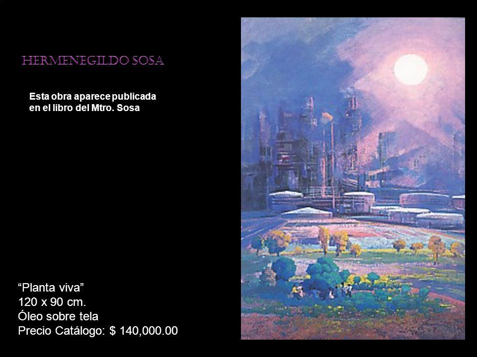 Hermenegildo sosa Esta obra aparece publicada en el libro del Mtro. Sosa Planta viva 120 x 90 cm. Óleo sobre tela Precio Catálogo: $ 140,000.00