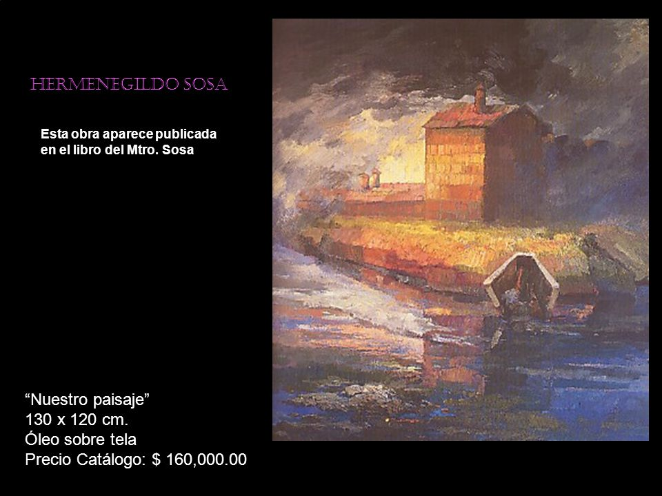 Hermenegildo sosa Esta obra aparece publicada en el libro del Mtro. Sosa Nuestro paisaje 130 x 120 cm. Óleo sobre tela Precio Catálogo: $ 160,000.00