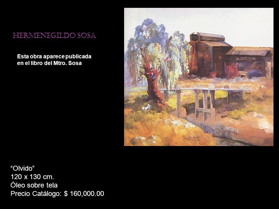 Hermenegildo sosa Esta obra aparece publicada en el libro del Mtro. Sosa Olvido 120 x 130 cm. Óleo sobre tela Precio Catálogo: $ 160,000.00
