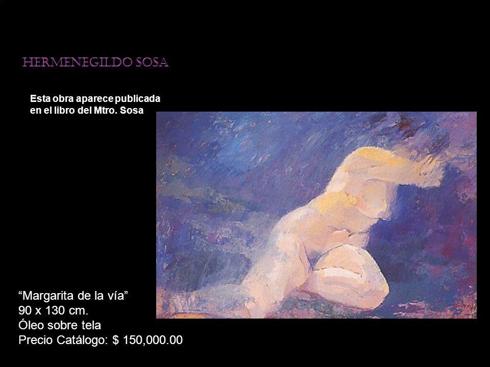 Hermenegildo sosa Esta obra aparece publicada en el libro del Mtro. Sosa Margarita de la vía 90 x 130 cm. Óleo sobre tela Precio Catálogo: $ 150,000.0