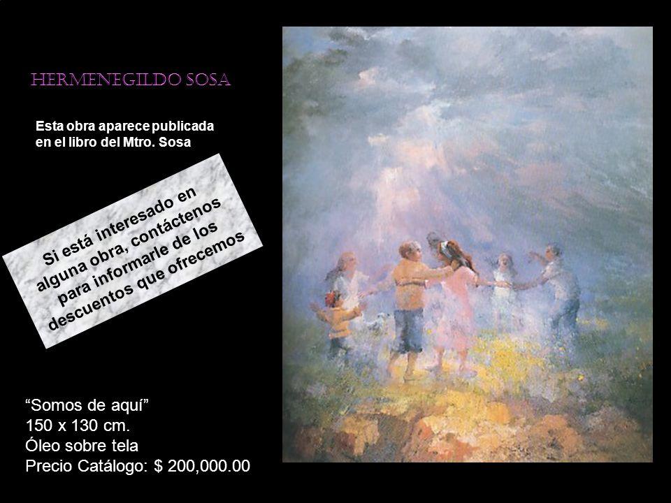 Hermenegildo sosa Esta obra aparece publicada en el libro del Mtro. Sosa Somos de aquí 150 x 130 cm. Óleo sobre tela Precio Catálogo: $ 200,000.00 Si