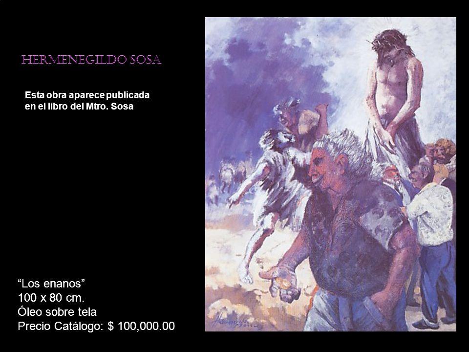 Hermenegildo sosa Esta obra aparece publicada en el libro del Mtro. Sosa Los enanos 100 x 80 cm. Óleo sobre tela Precio Catálogo: $ 100,000.00