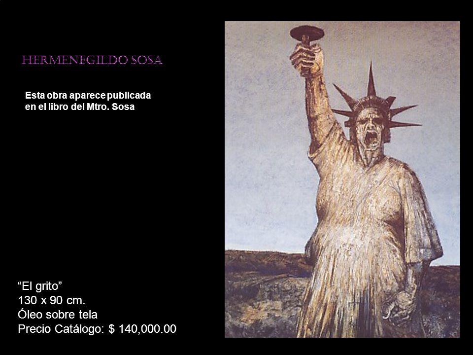 Hermenegildo sosa Esta obra aparece publicada en el libro del Mtro. Sosa El grito 130 x 90 cm. Óleo sobre tela Precio Catálogo: $ 140,000.00