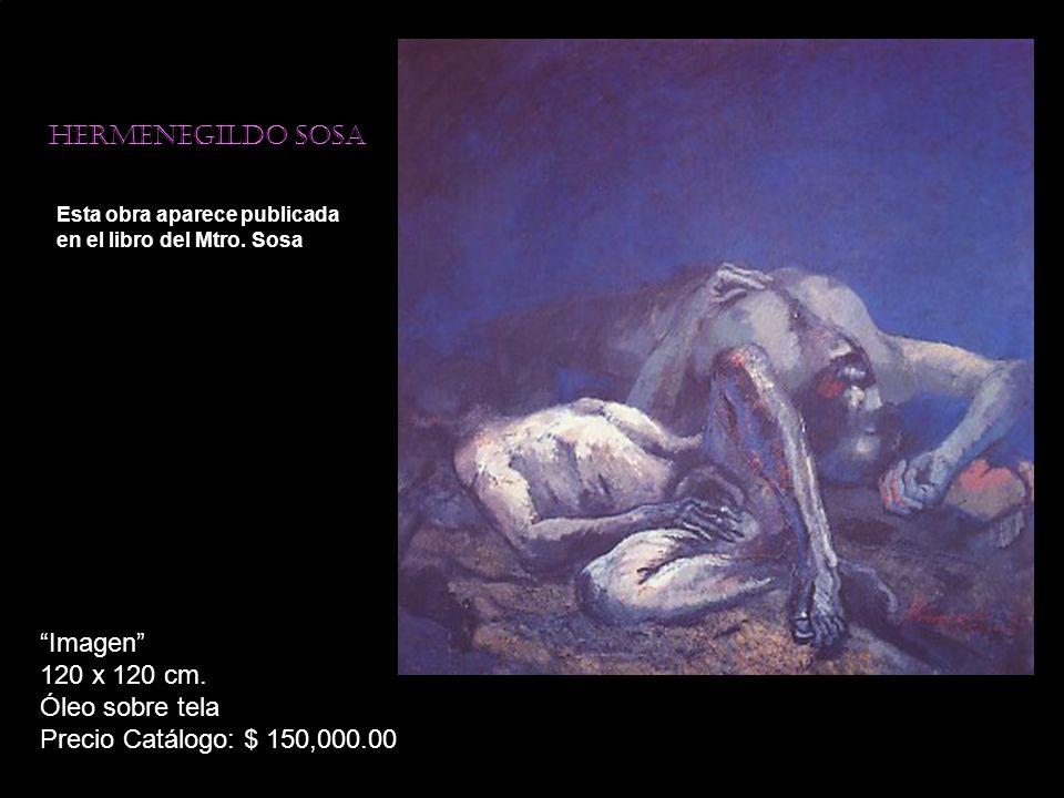 Hermenegildo sosa Esta obra aparece publicada en el libro del Mtro. Sosa Imagen 120 x 120 cm. Óleo sobre tela Precio Catálogo: $ 150,000.00