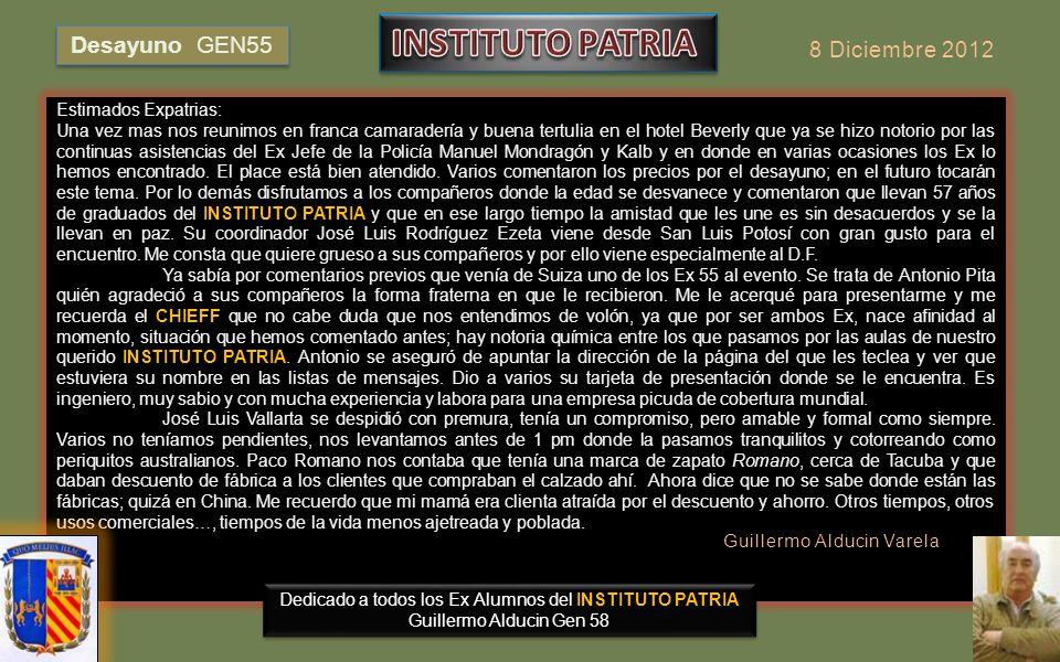 Dedicado a todos los Exalumnos del INSTITUTO PATRIA Guillermo Alducin Varela Gen58 DESAYUNO MENSUAL Gen 55 Beverly FOTOHISTORIA 8 de Diciembre 2012 Pa