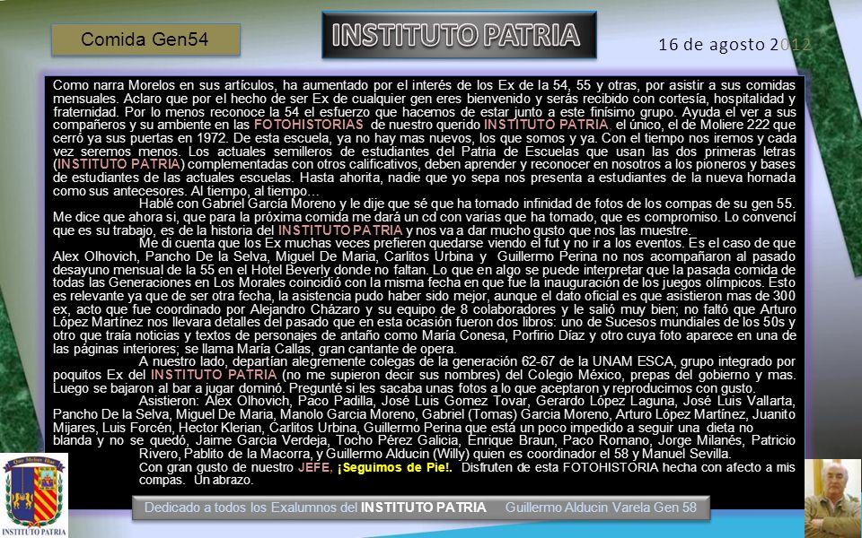 FOTOHISTORIA 16 de agosto de 2012 COMIDA MENSUAL GEN54 Covadonga Dedicado a todos los Exalumnos del INSTITUTO PATRIA Guillermo Alducin Varela Gen 58 D