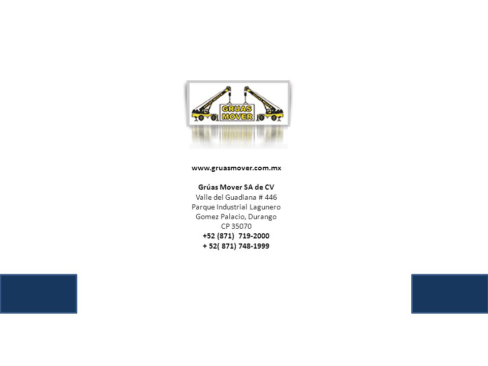 www.gruasmover.com.mx Grúas Mover SA de CV Valle del Guadiana # 446 Parque Industrial Lagunero Gomez Palacio, Durango CP 35070 +52 (871) 719-2000 + 52