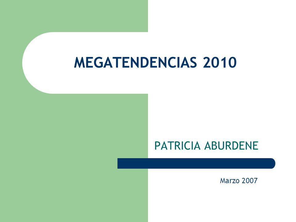 MEGATENDENCIAS 2010 PATRICIA ABURDENE Marzo 2007