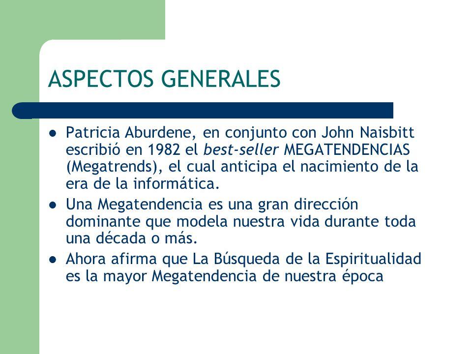 ASPECTOS GENERALES Patricia Aburdene, en conjunto con John Naisbitt escribió en 1982 el best-seller MEGATENDENCIAS (Megatrends), el cual anticipa el n