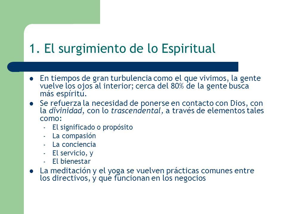 1. El surgimiento de lo Espiritual En tiempos de gran turbulencia como el que vivimos, la gente vuelve los ojos al interior; cerca del 80% de la gente