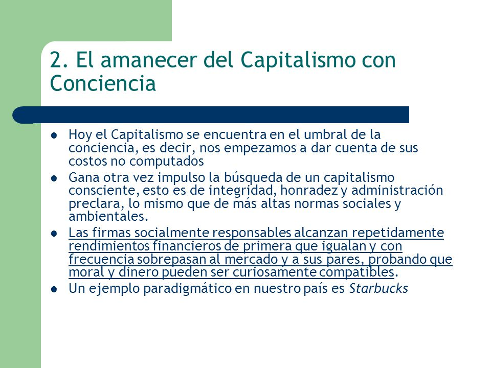 2. El amanecer del Capitalismo con Conciencia Hoy el Capitalismo se encuentra en el umbral de la conciencia, es decir, nos empezamos a dar cuenta de s