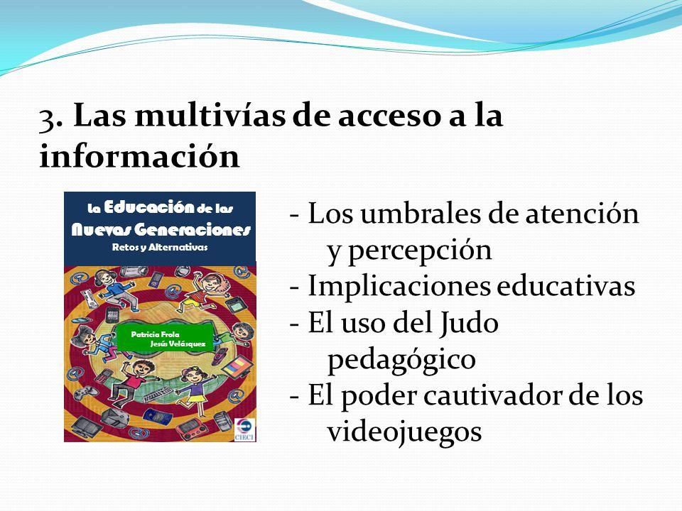 3. Las multivías de acceso a la información - Los umbrales de atención y percepción - Implicaciones educativas - El uso del Judo pedagógico - El poder