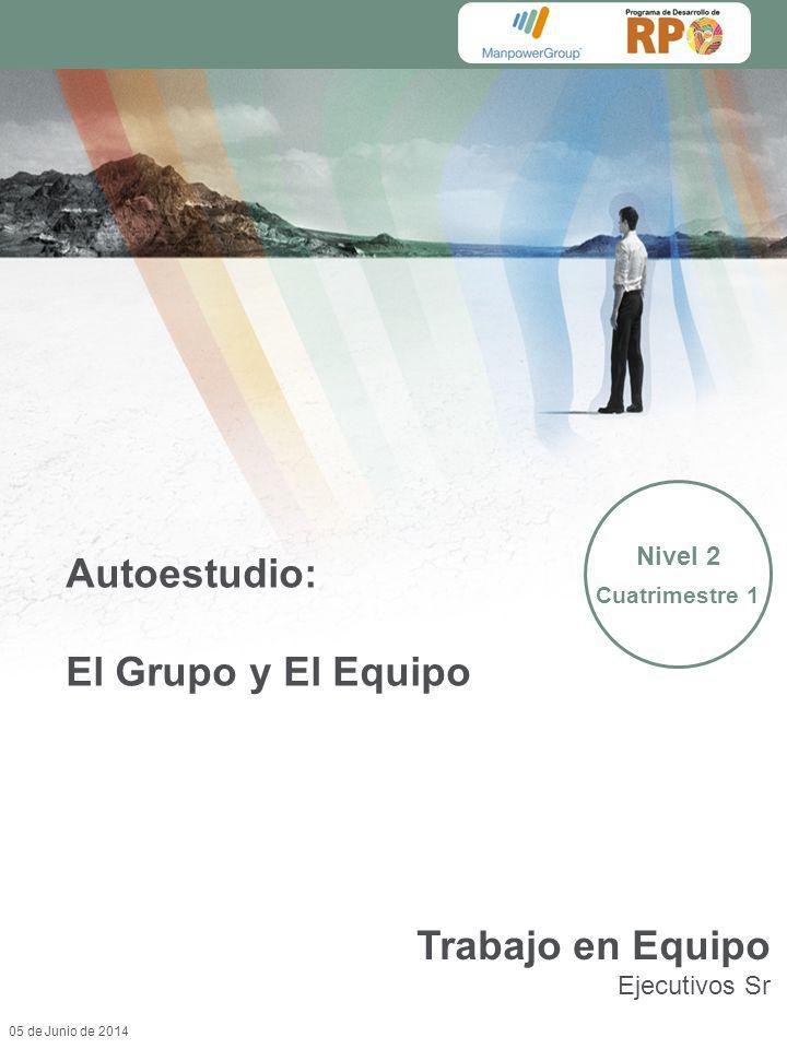 05 de Junio de 2014 Autoestudio: El Grupo y El Equipo Nivel 2 Cuatrimestre 1 Trabajo en Equipo Ejecutivos Sr