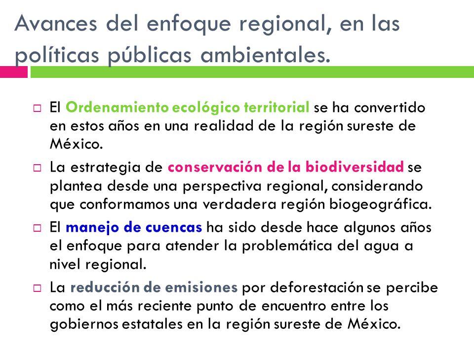 Avances del enfoque regional, en las políticas públicas ambientales. El Ordenamiento ecológico territorial se ha convertido en estos años en una reali