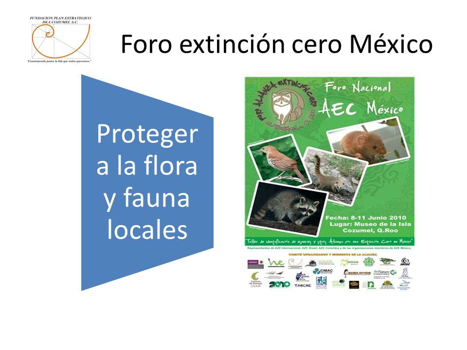 Foro extinción cero México Proteger a la flora y fauna locales