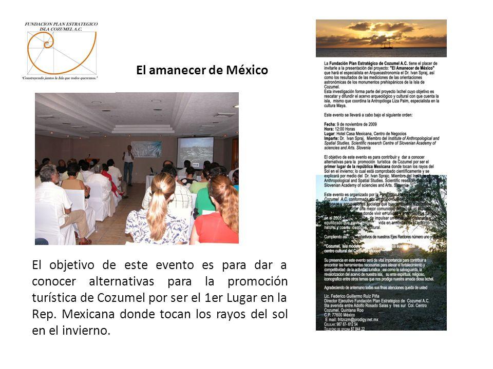 El amanecer de México El objetivo de este evento es para dar a conocer alternativas para la promoción turística de Cozumel por ser el 1er Lugar en la